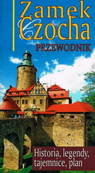 Zamek Czocha. Przewodnik. Historie,legendy,tajemnice,plan.