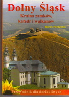 Dolny Śląsk. Kraina zamków, katedr i wulkanów. Przewodnik dla dociekliwych.