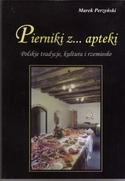 Pierniki z... apteki. Polskie tradycje, kultura i rzemiosło. Przewodnik dla dociekliwych.